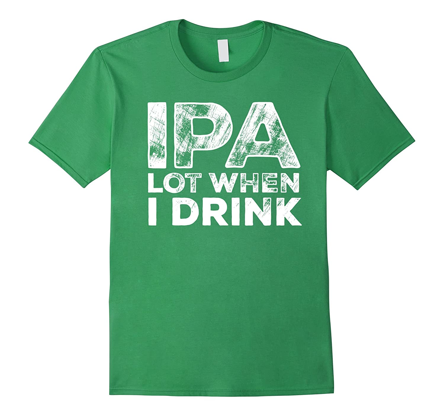 Ipa lot when i drink funny craft beer drinking party t for Funny craft beer shirts