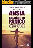 Ansia e Attacchi di panico: conoscerli, affrontarli e superarli.