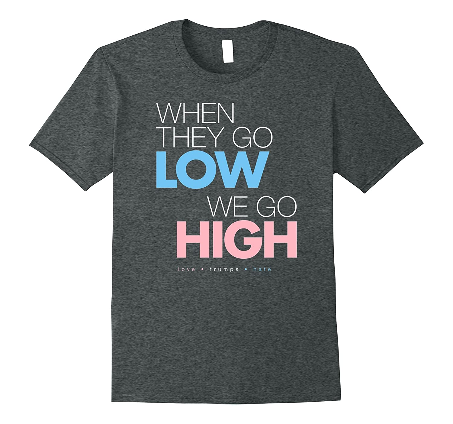 When They Go Low, We Go High T-Shirt Obama Womens Rights