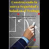 Construyendo la Nueva Seguridad y Salud en el Trabajo, Tácticas y Estrategias para el Prevencionista