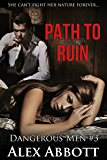Path to Ruin: A Romantic Suspense Thriller (Dangerous Men Book 3)