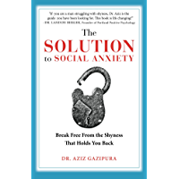 The Solution To Social Anxiety: Break Free From The Shyness That Holds You Back (English Edition)