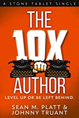 The 10X Author: Level Up or Be Left Behind (Stone Tablet Singles Book 2) Kindle Edition