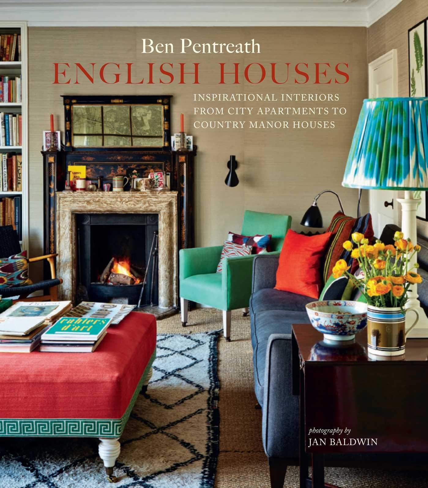 English Houses Inspirational Interiors From City Apartments To Country Manor Amazoncouk Ben Pentreath 9781849757539 Books
