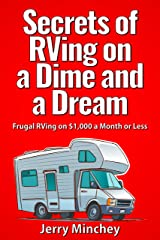 Secrets of RVing on a Dime and a Dream: Frugal RVing on $1,000 a Month or Less Kindle Edition
