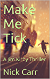 Make Me Tick: A Jim Kirby Thriller