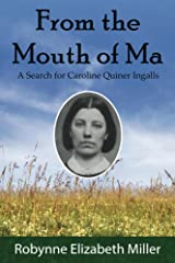 From the Mouth of Ma: A Search for Caroline Quiner Ingalls Kindle Edition