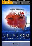 El Universo Que No Fue (Spanish Edition)
