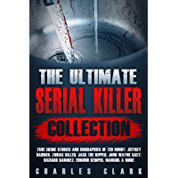 The Ultimate Serial Killer Collection: True Crime Stories and Biographies of Ted Bundy, Jeffrey Dahmer, Zodiac Killer, Jack the Ripper, John Wayne Gacy, ... Kemper, Manson, & more (English Edition)