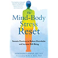 The Mind-Body Stress Reset: Somatic Practices to Reduce Overwhelm and Increase Well-Being
