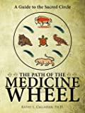 The Path of the Medicine Wheel: A Guide to the Sacred Circle