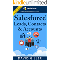 Salesforce Leads, Contacts & Accounts for Beginners: The quick and simple way to track your leads, contacts, vendors, customers and partners in Salesforce (Getting Started with Salesforce Book 1)