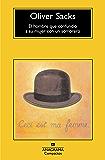 El hombre que confundió a su mujer con un sombrero (Compactos Anagrama) (Spanish Edition)