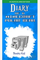 Diary of a Minecraft Polar Bear: An Unofficial Minecraft Book (Minecraft Diary Books and Wimpy Zombie Tales For Kids 45) Kindle Edition