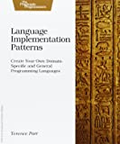 Language Implementation Patterns: Create Your Own Domain-Specific and General Programming Languages (Pragmatic Programmers)