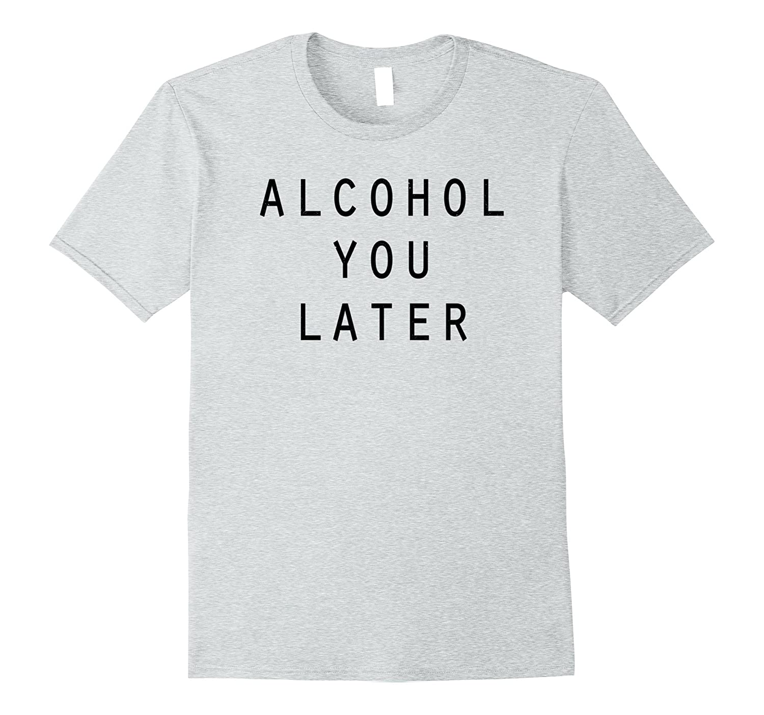 Alcohol you later, I'll call you later pun, funny t-shirt-TH
