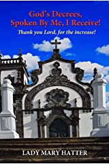 God's Decrees, Spoken By Me, I Receive!: Thank you Lord, for the increase! Kindle Edition