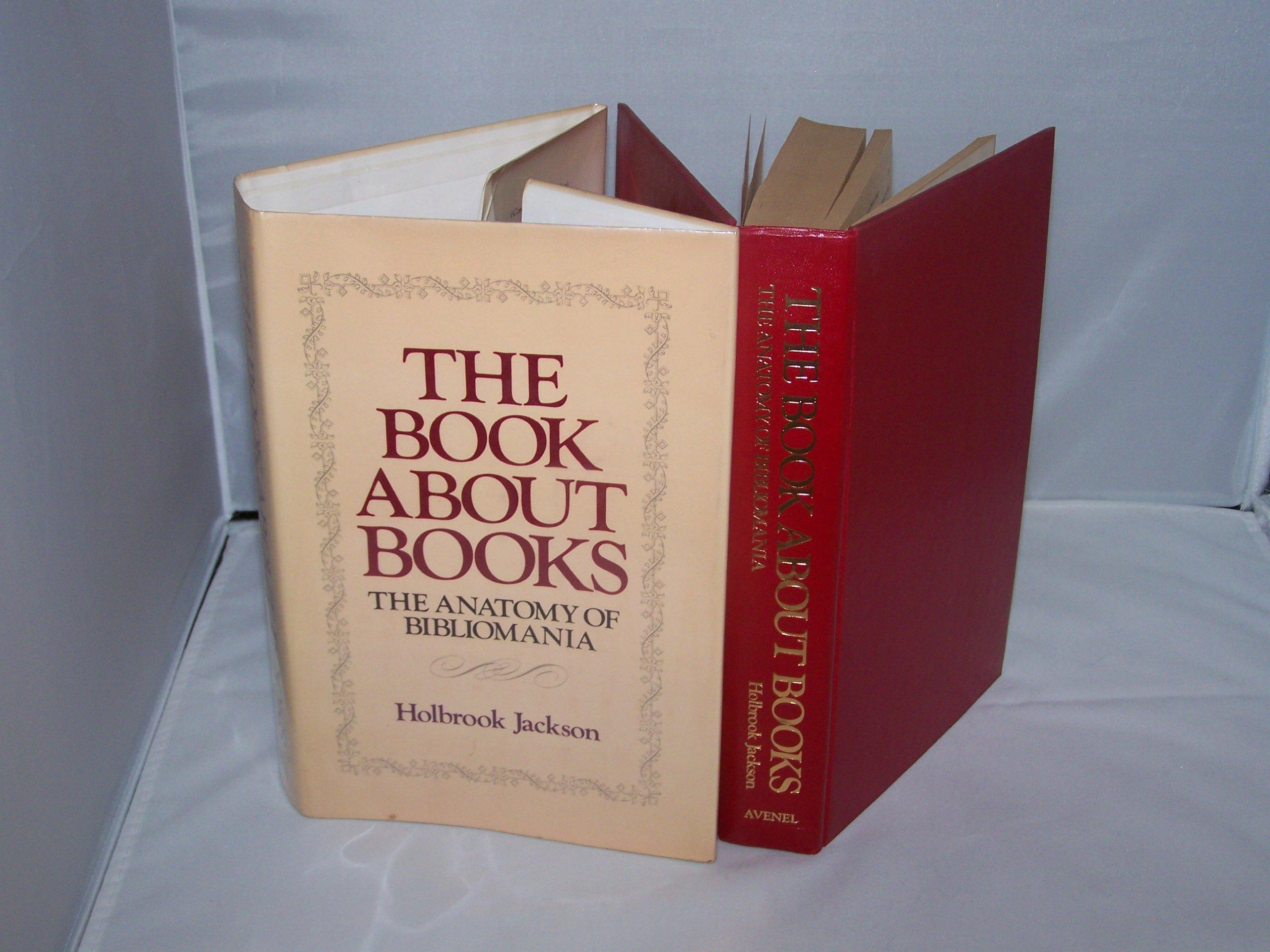The Book About Books. The Anatomy of Bibliomania.: Holbrook Jackson ...