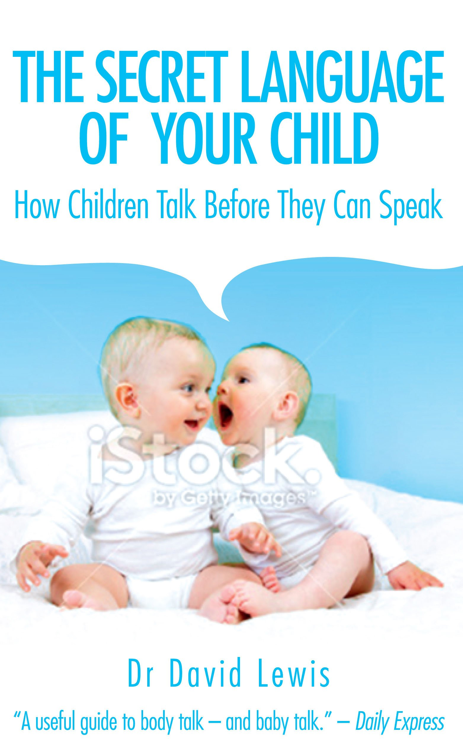 The Secret Language of Your Child: How Children Talk Before They Can Speak by Souvenir Press Ltd