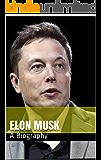 Elon Musk: A Biography