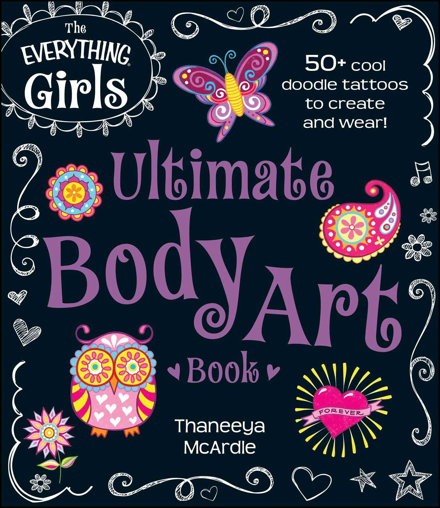 The Everything Girls Ultimate Body Art Book: 50+ cool doodle tattoos to create and wear! (Everything® Kids) (English Edition)