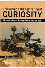 The Design and Engineering of Curiosity: How the Mars Rover Performs Its Job (Springer Praxis Books) Paperback