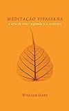 MEDITAÇÃO VIPASSANA: A arte de viver segundo S.N. Goenka