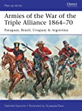 Armies of the War of the Triple Alliance 1864-70: Paraguay, Brazil, Uruguay & Argentina (Men-at-Arms)