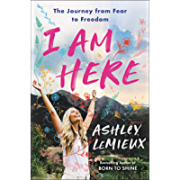 I Am Here: The Journey from Fear to Freedom (English Edition)