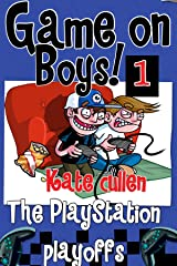 Funny books for boys 9-12 : 'Game On Boys! The PlayStation Play-offs': A Hilarious adventure for children 9-12 with illustrations. (Game on Boys Series Book 1) Kindle Edition