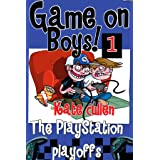 Funny books for boys 9-12 : 'Game On Boys! The PlayStation Play-offs': A Hilarious adventure for children 9-12 with illustrat