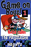 Funny books for boys 9-12 : 'Game On Boys! The PlayStation Play-offs': A Hilarious adventure for children 9-12 with illustrations. (Game on Boys Series)