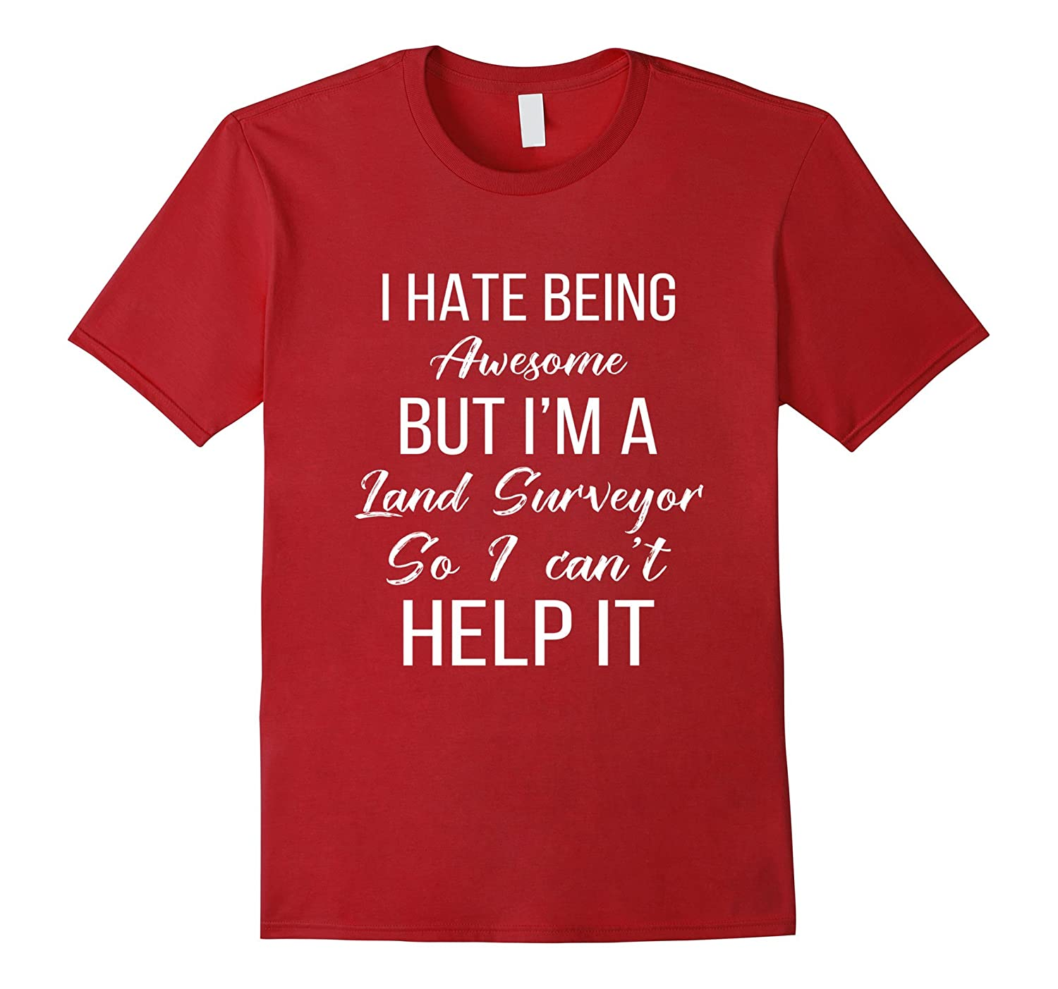 Land Surveyor T-shirt - I hate being awesome but Im a land-TD