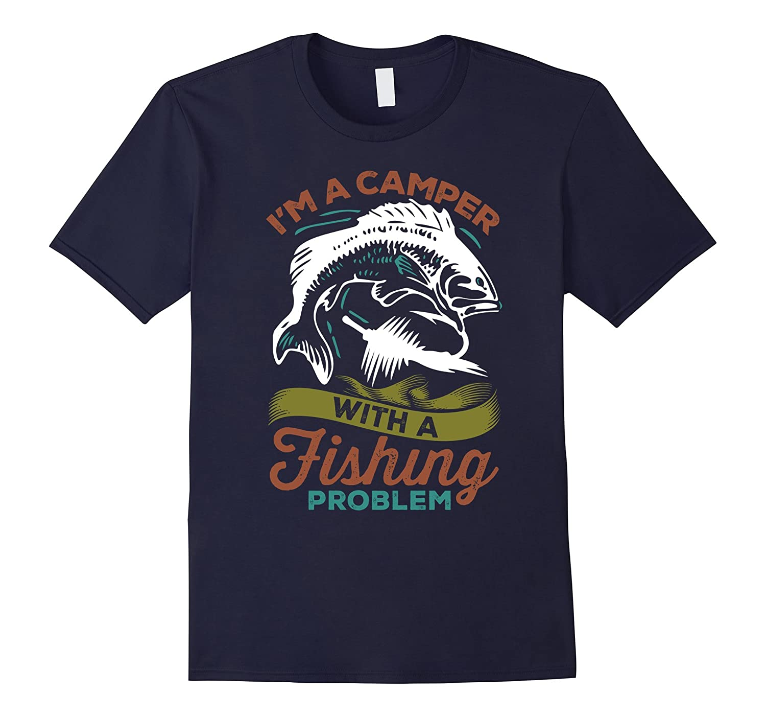 Im A Camper With A Fishing Problem Camping T-Shirts-TH