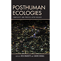 Posthuman Ecologies: Complexity and Process after Deleuze