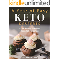 A Year of Easy Keto Desserts: 52 Seasonal Fat Burning, Low-Carb & Paleo Desserts & Fat Bombs with less than 5 gram of…