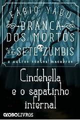 Branca dos mortos e os sete zumbis e outros contos macabros - Cindehella e o sapatinho infernal eBook Kindle