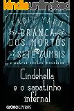Branca dos mortos e os sete zumbis e outros contos macabros - Cindehella e o sapatinho infernal