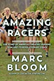 Amazing Racers: The Story Of America's Greatest Running Team And Their Groundbreaking Coach: The Story of America's Greatest Running Team and its Revolutionary Coach