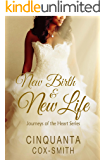 New Birth & New Life: Journeys of the Heart
