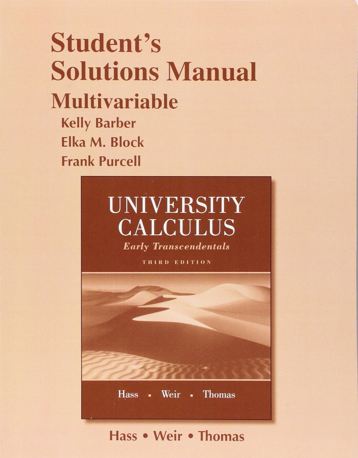 Student Solutions Manual for University Calculus: Early Transcendentals,  Multivariable: Joel R. Hass, Maurice D. Weir, George B. Thomas Jr.:  9780321999856: ...