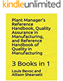 Plant Manager's Reference Handbook + Quality Assurance in Manufacturing + Reference Handbook of Quality in Manufacturing: 3 Books in 1