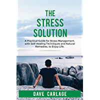 the stress solution: a practical guide for stress management, self-healing techniques and natural remedies, to enjoy life. (English Edition)