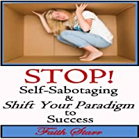Stop Self-Sabotaging and Shift Your Paradigm to Success: Your Ultimate Guide to Living the Life You Always Wanted