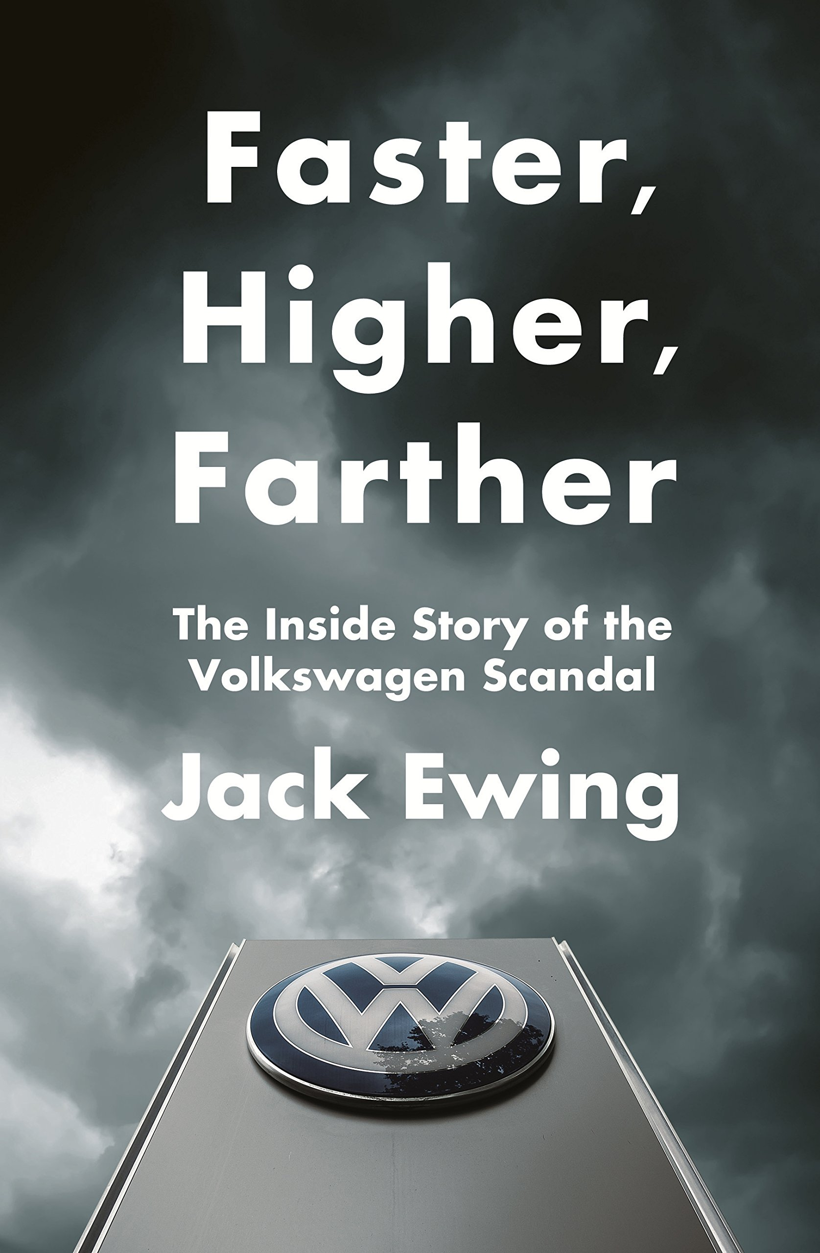 Faster Higher Farther  The Inside Story Of The Volkswagen Scandal