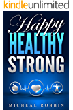 Healthy Living Guide: 6 Valuable Chapters Revealing The True Basics Of Becoming Healthy, Happy & Strong And How to Achieve A Healthy Living: Healthy Living Guide
