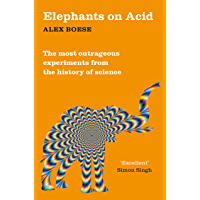 Elephants on Acid: The most outrageous experiments from the history of science