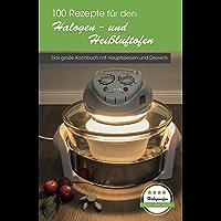 100 Rezepte für den Halogen- und Heißluftofen: Das große Kochbuch mit Hauptspeisen und Desserts