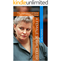 A Female Serial Killer: The True Story of Dana Sue Gray (English Edition)
