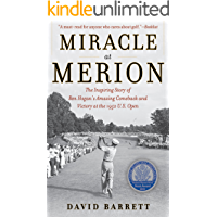 Miracle at Merion: The Inspiring Story of Ben Hogan's Amazing Comeback and Victory at the 1950 U.S. Open